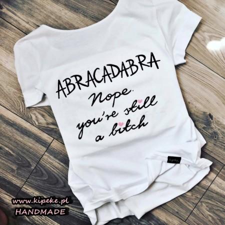 ABRACADABRA NOPE YOU'RE STILL A BITCH + serduszka