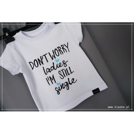 Don't worry ladies i'm still single - serce niebieskie OD ROZMIARU 92 !