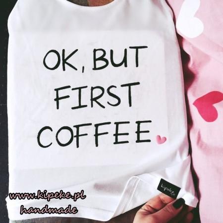 OK, BUT FIRST COFFEE + serduszko