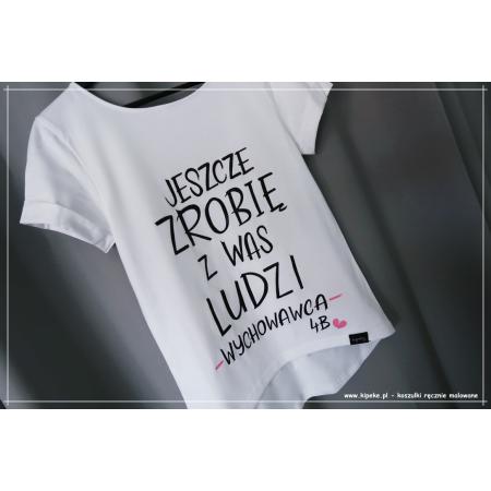jeszcze zrobię z was ludzi wychowawca koszulka damska + personalizacja klasa